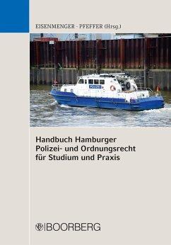 Handbuch Hamburger Polizei- und Ordnungsrecht für Studium und Praxis (eBook, PDF) - Eisenmenger, Sven; Pfeffer, Kristin
