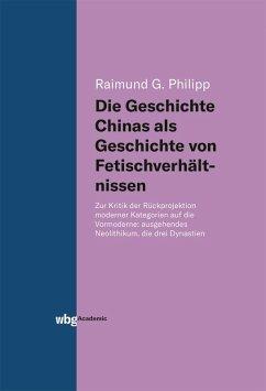 Die Geschichte Chinas als Geschichte von Fetischverhältnissen (eBook, PDF) - Philipp, Raimund