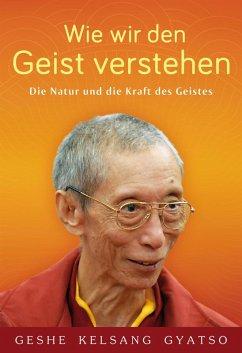 Wie wir den Geist verstehen (eBook, ePUB) - Gyatso, Geshe Kelsang