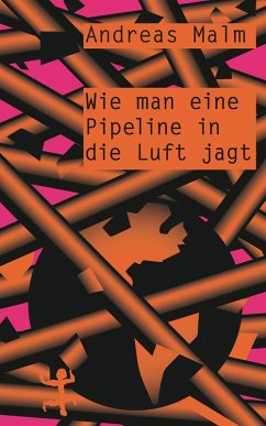 Wie man eine Pipeline in die Luft jagt (eBook, ePUB) - Malm, Andreas