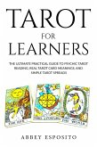 Tarot For Learners: The Ultimate Practical Guide to Psychic Tarot Reading, Real Tarot Card Meanings, and Simple Tarot Spreads (eBook, ePUB)