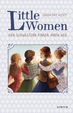 Little Women. Vier Schwestern finden ihren Weg (Bd. 2) - Alcott, Louisa May