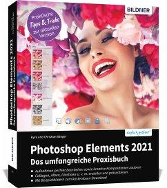 Photoshop Elements 2021 - Das umfangreiche Praxisbuch - Sänger, Kyra;Sänger, Christian