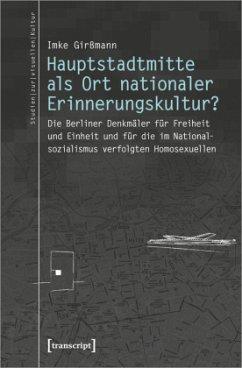 Hauptstadtmitte als Ort nationaler Erinnerungskultur? - Girßmann, Imke