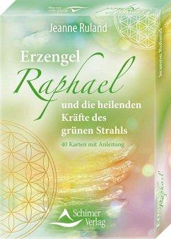 Erzengel Raphael und die heilenden Kräfte des grünen Strahls - Ruland, Jeanne