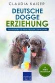 Deutsche Dogge Erziehung: Hundeerziehung für Deinen Deutsche Dogge Welpen (eBook, ePUB)