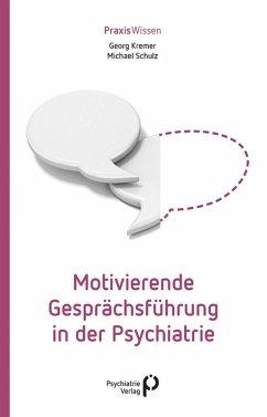Motivierende Gesprächsführung in der Psychiatrie (eBook, PDF) - Kremer, Georg; Schulz, Michael