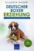 Deutscher Boxer Erziehung: Hundeerziehung für Deinen Deutschen Boxer Welpen (eBook, ePUB)