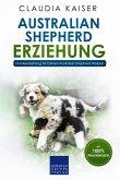 Australian Shepherd Erziehung: Hundeerziehung für Deinen Australian Shepherd Welpen (eBook, ePUB)
