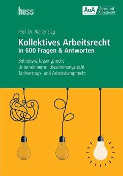 Kollektives Arbeitsrecht in 600 Fragen & Antworten (eBook, PDF) - Sieg, Rainer
