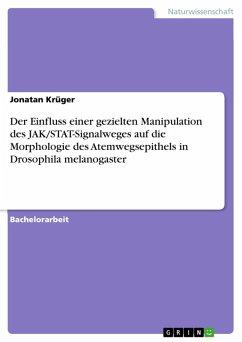 Der Einfluss einer gezielten Manipulation des JAK/STAT-Signalweges auf die Morphologie des Atemwegsepithels in Drosophila melanogaster (eBook, PDF)