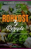 Rohkost 3 Rezepte: Frühstück, Mittagessen, Abendessen (eBook, ePUB)