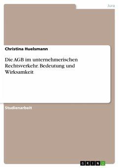 Die AGB im unternehmerischen Rechtsverkehr. Bedeutung und Wirksamkeit (eBook, PDF)