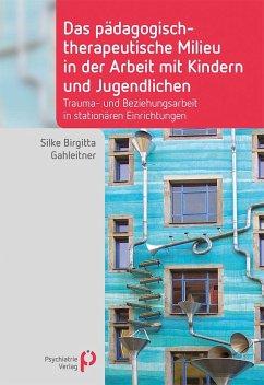Das pädagogisch-therapeutische Milieu in der Arbeit mit Kindern und Jugendlichen - Gahleitner, Silke Birgitta