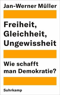 Freiheit, Gleichheit, Ungewissheit - Müller, Jan-Werner