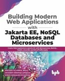 Building Modern Web Applications With Jakarta EE, NoSQL Databases and Microservices: Create Web Applications Jakarta EE with Microservices, JNoSQL, Va