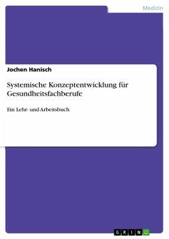 Systemische Konzeptentwicklung für Gesundheitsfachberufe (eBook, PDF)