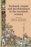 Scotland, empire and decolonisation in the twentieth century (eBook, PDF)