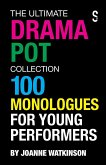 The Ultimate Drama Pot Collection: 100 Monologues for Young Performers