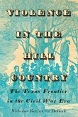 Violence in the Hill Country: The Texas Frontier in the Civil War Era