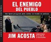 El Enemigo del Pueblo (the Enemy of the People): Una Época Peligrosa Para Contar La Verdad En América (a Dangerous Time to Tell the Truth in America)