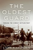 The Oldest Guard: Forging the Zionist Settler Past