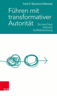Führen mit transformativer Autorität (eBook, ePUB) - Baumann-Habersack, Frank H.