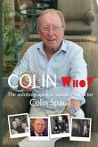 Colin Who?: The autobiographical ramblings of the actor Colin Spaull