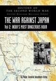 History of the Second World War: UNITED KINGDOM MILITARY SERIES: OFFICIAL CAMPAIGN HISTORY: THE WAR AGAINST JAPAN VOLUME 2: India's Most Dangerous Hou