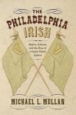 The Philadelphia Irish: Nation, Culture, and the Rise of a Gaelic Public Sphere