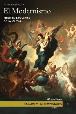 La Nave y las tempestades. T. 11: El modernismo: Crisis en las venas de la Iglesia - Te La Cuenten, Que No; Sáenz, Alfredo