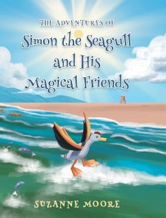The Adventures of Simon the Seagull and His Magical Friends - Moore, Suzanne