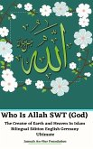 Who Is Allah SWT (God) The Creator of Earth and Heaven In Islam Bilingual Edition English Germany Ultimate