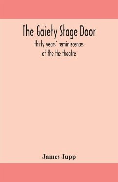 The Gaiety stage door; thirty years' reminiscences of the the theatre - Jupp, James