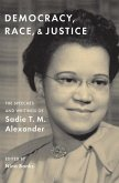 Democracy, Race, and Justice: The Speeches and Writings of Sadie T. M. Alexander