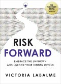 Risk Forward: Embrace the Unknown and Unlock Your Hidden Genius