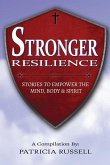 Stronger Resilience: Stories To Empower the Mind, Body & Spirit