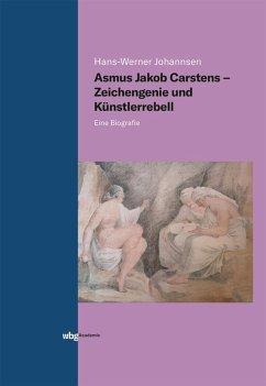 Asmus Jakob Carstens - Zeichengenie und Künstlerrebell (eBook, PDF) - Johannsen, Hans-Werner