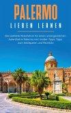 Palermo lieben lernen: Der perfekte Reiseführer für einen unvergesslichen Aufenthalt in Palermo inkl. Insider-Tipps, Tipps zum Geldsparen und Packliste (eBook, ePUB)