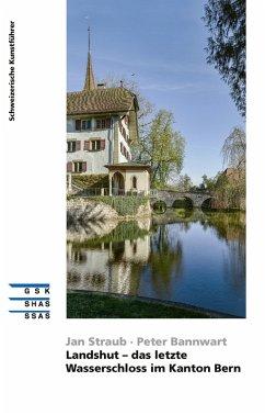 Landshut - das letzte Wasserschloss im Kanton Bern (eBook, ePUB) - Straub, Jan; Bannwart, Peter