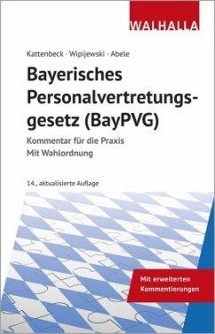 Bayerisches Personalvertretungsgesetz (BayPVG) - Kattenbeck, Dieter;Wipijewski, Gerhard;Abele, Hermann