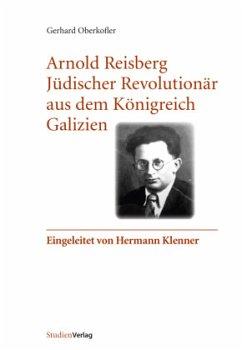 Arnold Reisberg. Jüdischer Revolutionär aus dem Königreich Galizien - Oberkofler, Gerhard