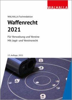 Waffenrecht 2021 - Walhalla Fachredaktion