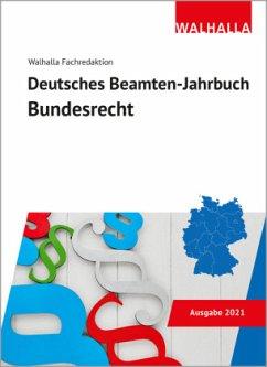 Deutsches Beamten-Jahrbuch Bundesrecht 2021 - Walhalla Fachredaktion