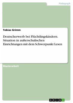 Deutscherwerb bei Flüchtlingskindern. Situation in außerschulischen Einrichtungen mit dem Schwerpunkt Lesen (eBook, PDF)