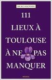 111 Lieux à Toulouse à ne pas manquer