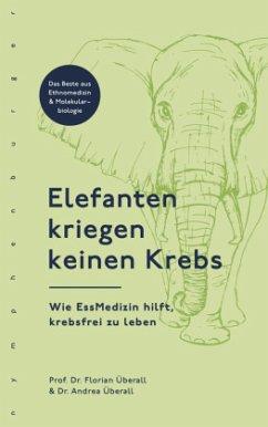 Elefanten kriegen keinen Krebs - Überall, Florian;Überall, Andrea