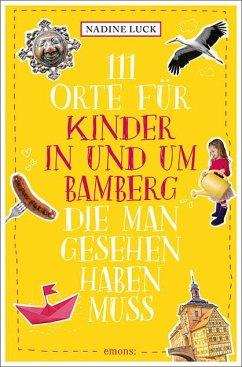 111 Orte für Kinder in und um Bamberg, die man gesehen haben muss - Luck, Nadine