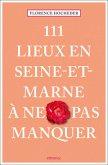 111 Lieux en Seine-et-Marne à ne pas manquer