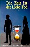 Die Zeit ist der Liebe Tod (eBook, ePUB)